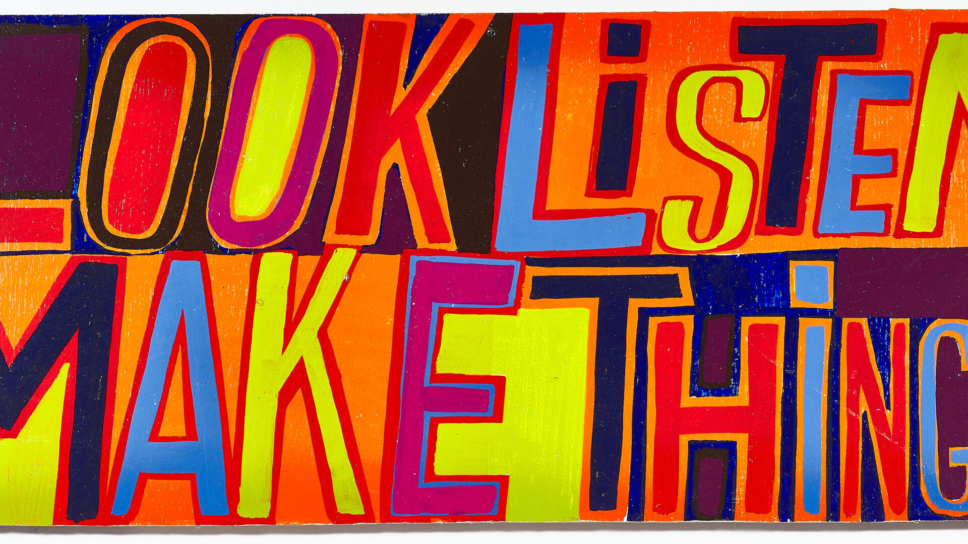 A colourful slogan-style artwork. Look, Listen, Make Things